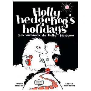 Holly hedgehog's holiday – Les vacances de Holly Hérisson ~ bilingue anglais-français