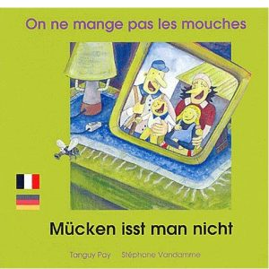 On ne mange pas les mouches – Mücken isst man nicht (fra/all)